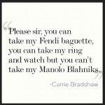 Carrie Bradshaw says it best