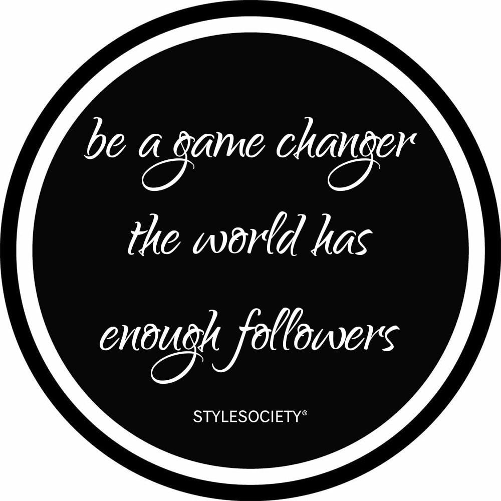 Be a game changer, the world has enough followers